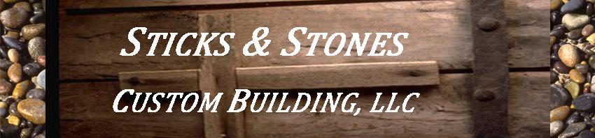 Sticks & Stones Custom Builders